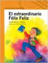 El extraordinario Félix feliz - Jordi Sierra i Fabra, Gloria Calderas