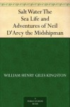 Salt Water The Sea Life and Adventures of Neil D'Arcy the Midshipman - W.H.G. Kingston, C. J. de Lacey