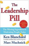 The Leadership Pill: The Missing Ingredient in Motivating People Today - Kenneth H. Blanchard