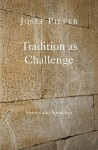 Tradition as Challenge: Essays and Speeches - Josef Pieper, Dan Farrelly