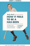 How It Feels To Be a Has-Been: And Other Essays from Baseball Greats in Their Own Words - Babe Ruth, Joe DiMaggio, Lou Gehrig, Grover Cleveland Alexander, Dizzy Dean, Carl Hubbell, Gus Mancuso, Joe McCarthy, John J. McGraw, Madwell