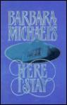 Here I Stay - Barbara Michaels