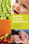 Nutrition and Mental Performance: A Lifespan Perspective - Leigh Riby, Michael Smith, Jonathan Foster