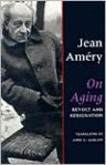 On Aging: Revolt and Resignation - Jean Améry