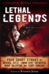 Mammoth Books Presents Lethal Legends: Four Short Stories by Michael Kelly, Simon Kurt Unsworth, Mark Valentine and Terry Dowling - Terry Dowling, Michael Kelly, Simon Kurt Kurt Unsworth