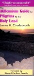 The Millennium Guide for Pilgrims to the Holy Land - James H. Charlesworth
