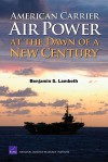 American Carrier Air Power at the Dawn of a New Century - Benjamin S. Lambeth
