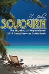 St. John Sojurn: The 2013 St. John, US Virgin Islands Guest Services Guide Book - Michael Barry