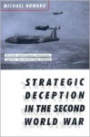 Strategic Deception in the Second World War - Michael Eliot Howard