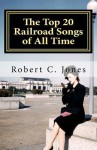 The Top 20 Railroad Songs of All Time - Robert C. Jones