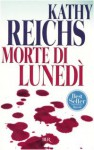 Morte di lunedì - Kathy Reichs, A.E. Giagheddu