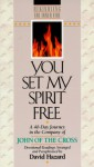You Set My Spirit Free: A 40-Day Journey in the Company of John of the Cross - David Hazard