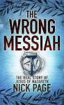 The Wrong Messiah. by Nick Page - Nick Page