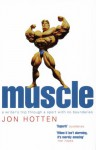 Muscle: A Writer's Trip Through a Sport with No Boundaries - Jon Hotten