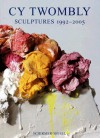 Cy Twombly: Sculptures 1992-2005 - Cy Twombly, Edward Albee
