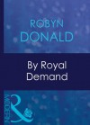 By Royal Demand (Mills & Boon Modern) (The Royal House of Illyria - Book 1) - Robyn Donald