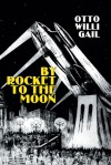 By Rocket to the Moon - Otto Willi Gail, Ron Miller, Robert Godwin
