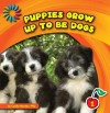Puppies Grow Up to Be Dogs - Cecilia Minden