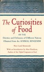 The Curiosities of Food: Or the Dainties and Delicacies of Different Nations Obtained from the Animal Kingdom - Peter Lund Simmonds, Alan Davidson