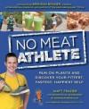 No Meat Athlete: Run on Plants and Discover Your Fittest, Fastest, Happiest Self - Matt Frazier, Matt Ruscigno, Brendan Brazier