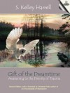 Gift of the Dreamtime - Awakening to the Divinity of Trauma - S. Kelley Harrell, Christina Pratt, Peggy Payne