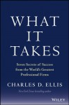 What It Takes: Seven Secrets of Success from the World's Greatest Professional Firms - Charles D. Ellis