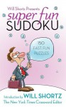 Super Fun Sudoku: 150 Puzzles (Will Shortz Presents Series) - Will Shortz