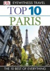 Top 10 Paris (EYEWITNESS TOP 10 TRAVEL GUIDES) - Mike Gerrard, Donna Dailey, Anna Brooke, Rosa Jackson