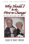 Why Should I Be the First to Change?: The Key to a Loving Marriage - Chuck Missler, Nancy Missler
