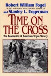 Time on the Cross: The Economics of American Slavery - Robert William Fogel, Stanley L. Engerman