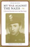 My War against the Nazis: A Jewish Soldier with the Red Army - Adam Broner, Antony Polonsky