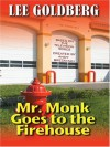 Mr. Monk Goes to the Firehouse - Lee Goldberg