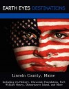 Lincoln County, Maine: Including Its History, Chewonki Foundation, Fort William Henry, Damariscove Island, and More - Danielle Brown