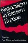 Nationalism In Eastern Europe - Peter F. Sugar