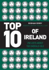 Top 10 of Ireland: 250 Lists from the Emerald Isle - Eoghan Corry, Russell Ash