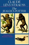 The Jealous Potter - Claude Lévi-Strauss, Benedicte Chorier