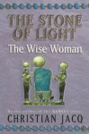 The Wise Woman (Stone Of Light) - Christian Jacq