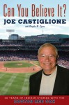Can You Believe It?: 30 Years of Insider Stories with the Boston Red Sox - Joe Castiglione, Douglas B. Lyons