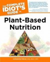 The Complete Idiot's Guide to Plant-Based Nutrition - Julieanna Hever