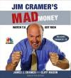 Jim Cramer's Mad Money: Watch TV, Get Rich - James J. Cramer, Cliff Mason