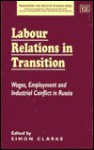 Labour Relations in Transition: Wages, Employment and Industrial Conflict in Russia - Simon Clarke