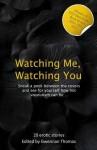 Watching Me, Watching You - Giselle Renarde, Veronica Wilde, Gwennan Thomas