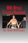 Mma Mental Training Workbook: Mental Training Workbook for Mma Fighters - Don Williams