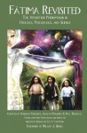 FATIMA REVISITED: The Apparition Phenomenon in Ufology, Psychology, and Science (Fatima Trilogy) - Fernando Fernandes, Joaquim Fernandes, Raul Berenguel, Andrew D. Basiago, Eva M. Thompson, William J. Birnes