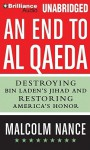 An End to Al-Qaeda: Destroying Bin Laden's Jihad and Restoring America's Honor - Malcolm W. Nance, Arthur Morey