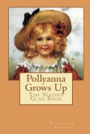 Pollyanna Grows Up: The Second Glad Book (Volume 2) - Eleanor H. Porter