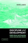Discipline and Development: Middle Classes and Prosperity in East Asia and Latin America - Diane E. Davis