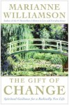 The Gift of Change : Spiritual Guidance for a Radically New Life - Marianne Williamson