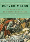 Clever Maids: The Secret History of the Grimm Fairy Tales - Valerie Paradiz, Paradiz Valerie
