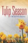 Tulip Season: A Mitra Basu Mystery - Bharti Kirchner